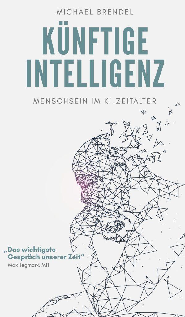 """Cover Michael Brendel """"Künftige Intelligenz - Menschsein im KI-Zeitalter"""", 2019"""